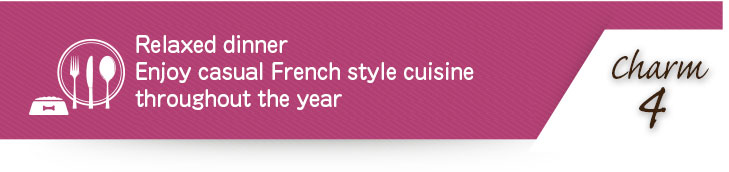 Relaxed dinner Enjoy casual French style cuisine throughout the year
